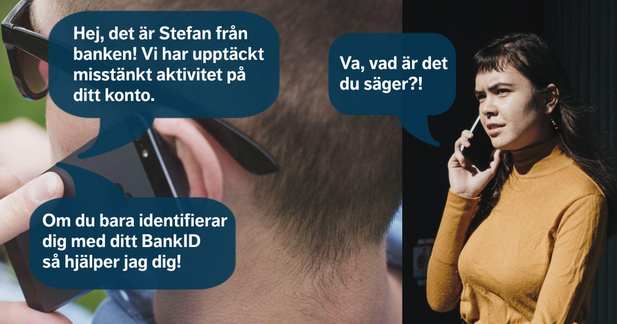 Exempel på vishing bedrägeri över telefon. Hej, det är Stefan från banken! Vi har upptäckt misstänkt aktivitet på ditt konto. Va, vad är det du säger?! Om du bara identifierar dig med ditt BankID så hjälper jag dig!
