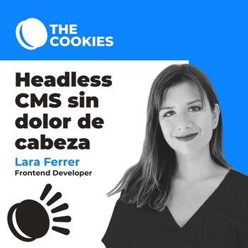 Headless CMS sin dolores de cabeza por: Lara Ferrer
