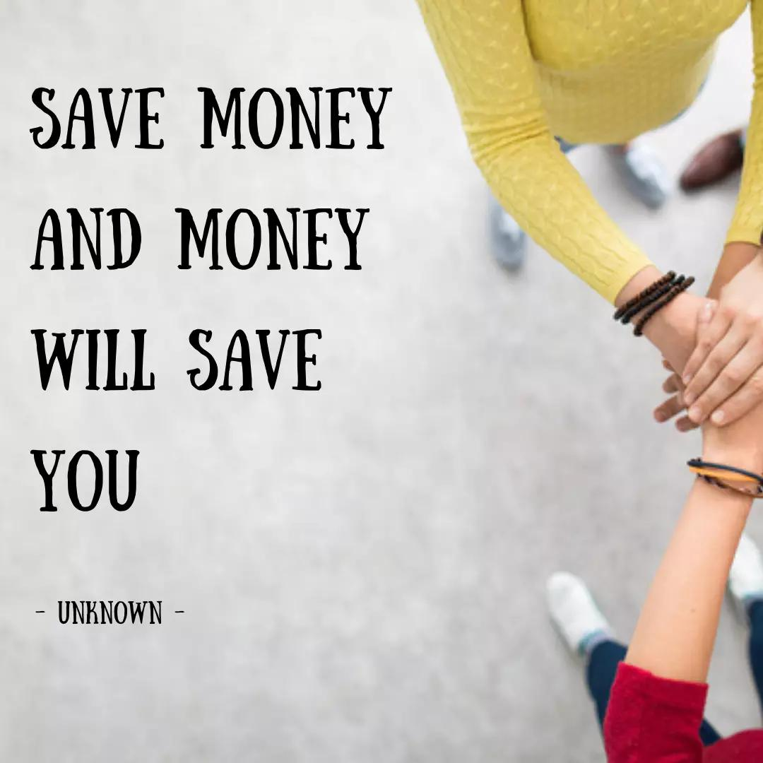 Save money and money will save you.