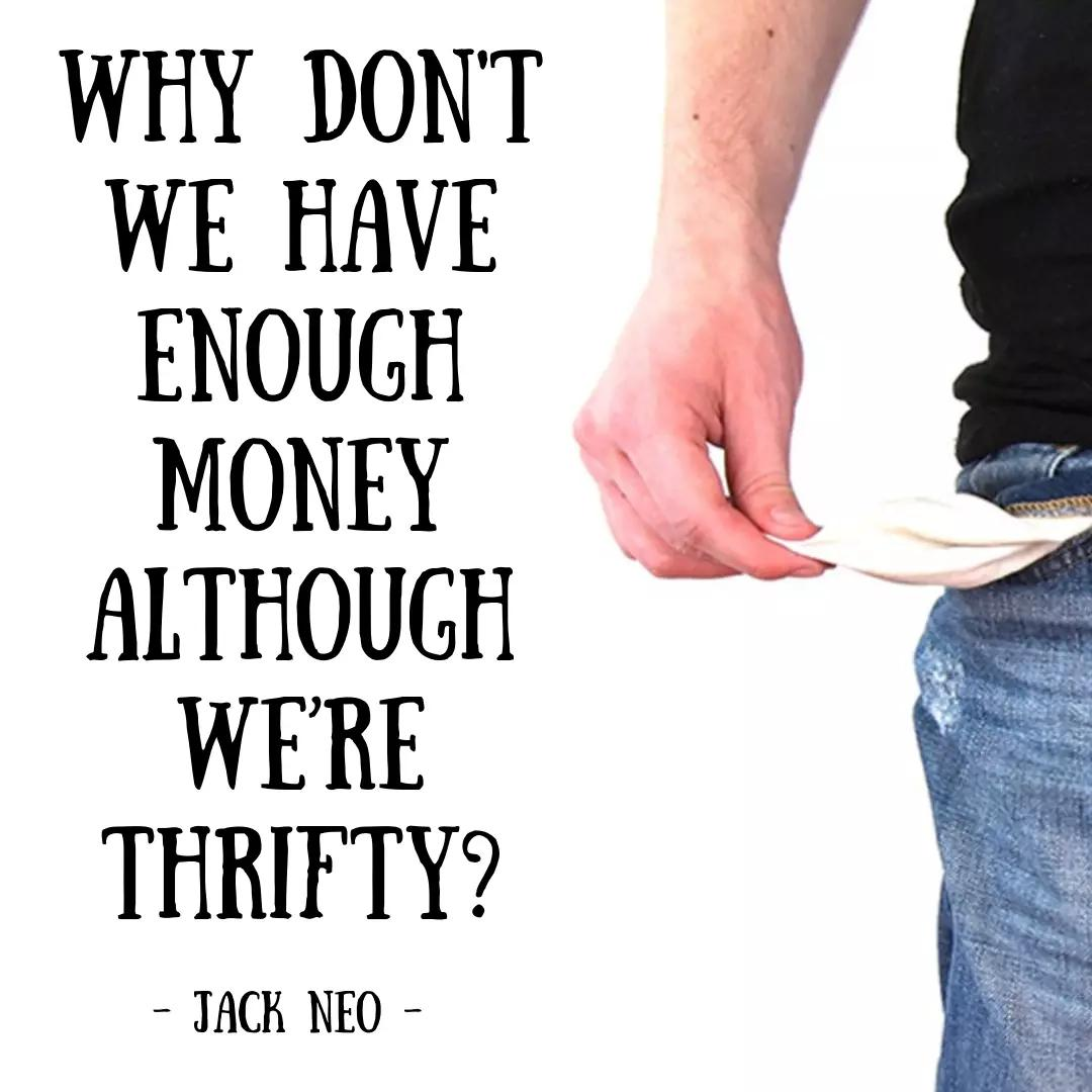 Why don't we have enough money although we're thrifty?