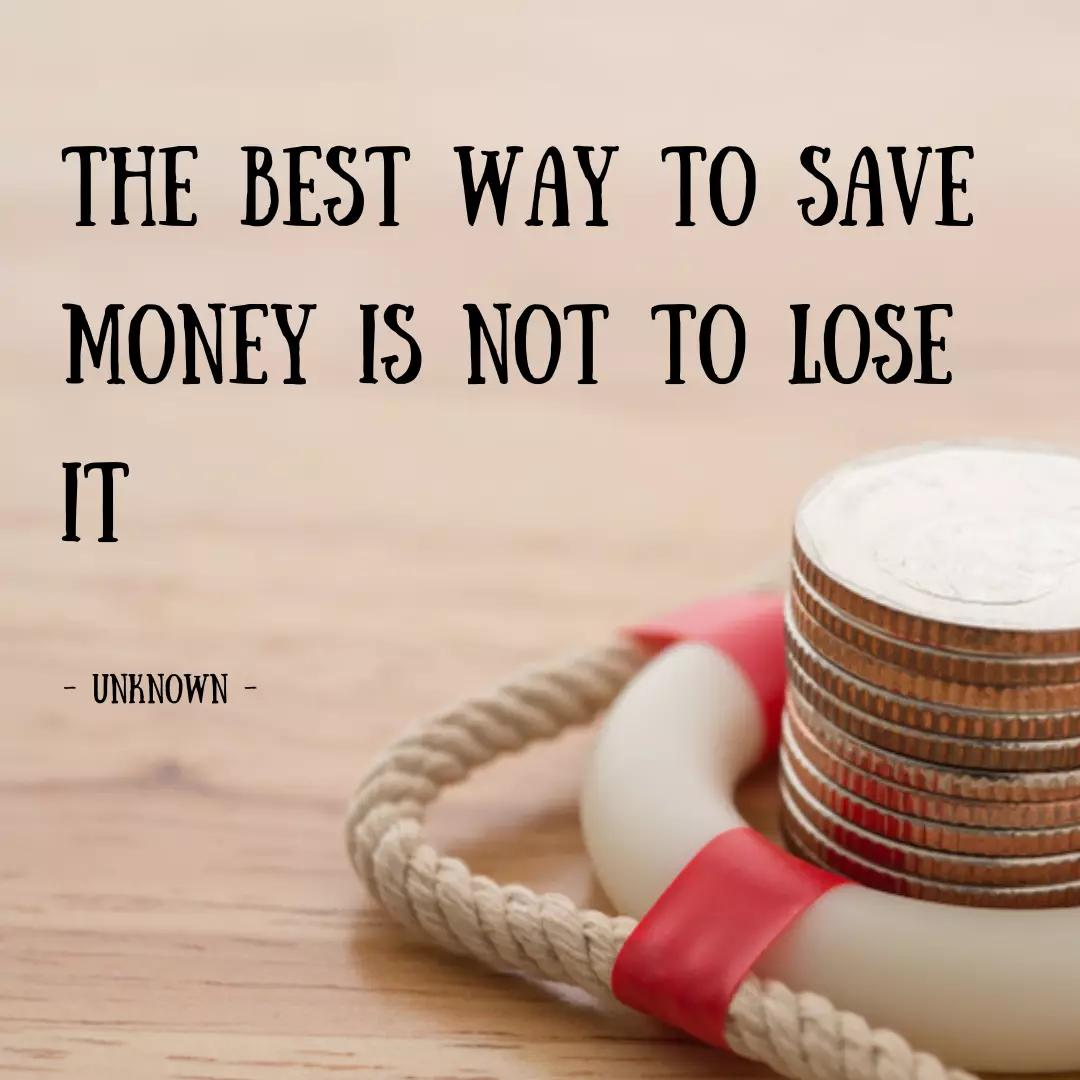 The Best Way to save money is not to lose it.