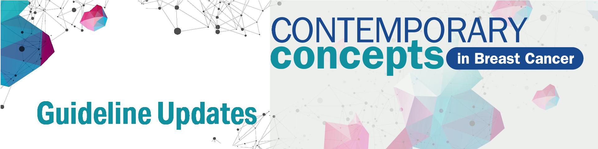 Contemporary Concepts   Contemporary Concepts in Breast Cancer   <b>Guideline Updates</b>