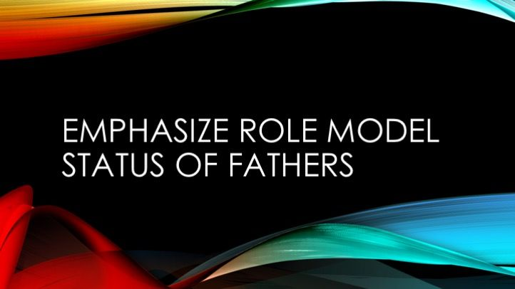 Emphasize role model status of fathers