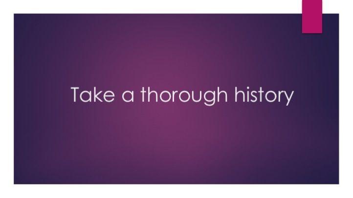 Take a thorough history