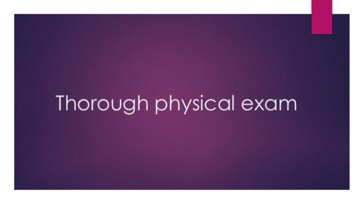 Thorough physical exam