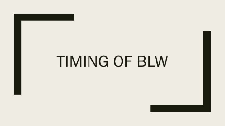 Timing of BLW