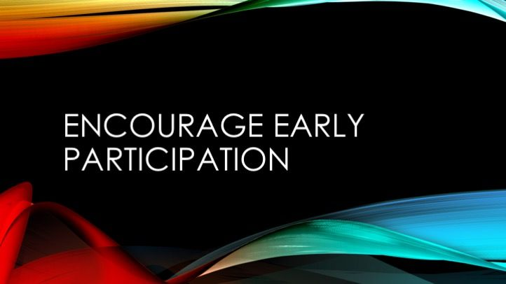 Encourage early participation