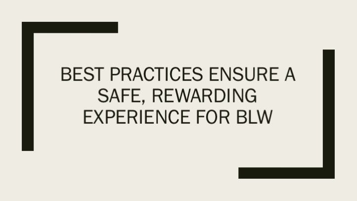 Best practices ensure a safe, rewarding experience for BLW