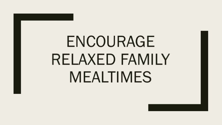 Encourage relaxed family mealtimes