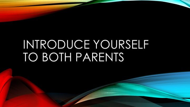 Introduce yourself to both parents