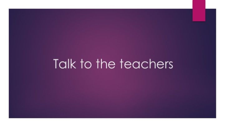 Talk to the teachers