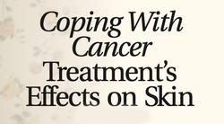 Coping With Cancer Treatment's Effects on Skin