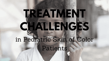 Treatment challenges with young skin of color patients