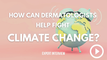 How Can Dermatologists Help Fight Climate Change?