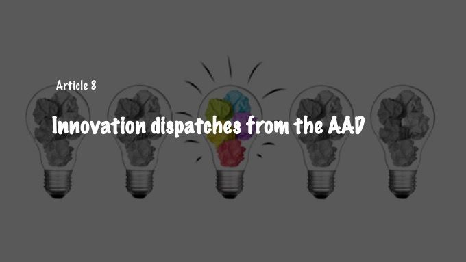 Innovation dispatches from the AAD