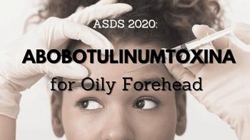AbobotulinumtoxinA for oily forehead