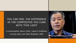You Can Feel the Difference in the Composites you Cure With This Light: A conversation about Vista | Apex's PinkWave Curing Light with Mike Miyasaki, DDS