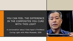 You Can Feel the Difference in the Composites you Cure With This Light: A conversation about Vista Apex's PinkWave Curing Light with Mike Miyasaki, DDS