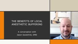 The Benefits of Local Anesthetic Buffering: A conversation with Jason Goodchild, DMD