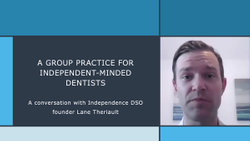 A Group Practice for Independent-Minded Dentists: A conversation with Independence DSO founder Lane Theriault