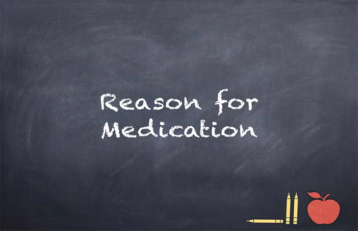 Sending Prescription Medications to a School –Reason for Medication