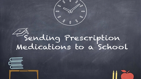 Sending Prescriptions to School: What Patients Need to Know