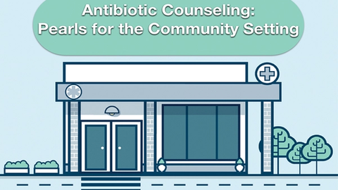 Antibiotic Counseling Pearls for the Community Setting