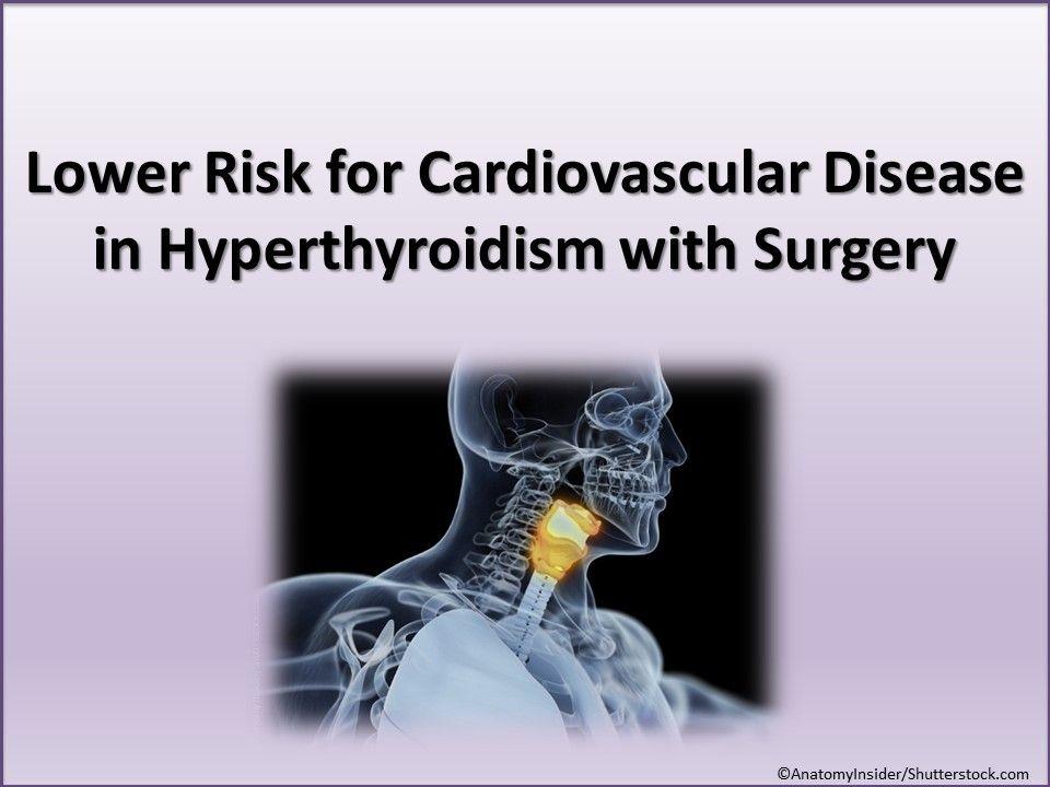 Lower Risk for Cardiovascular Disease in Hyperthyroidism with Surgery, thyroid