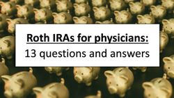 Roth IRAs for physicians: 13 questions and answers