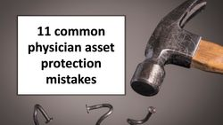 11 common physician asset protection mistakes
