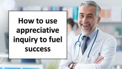 How to use appreciative inquiry to fuel success