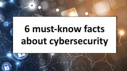 6 must-know facts about cybersecurity