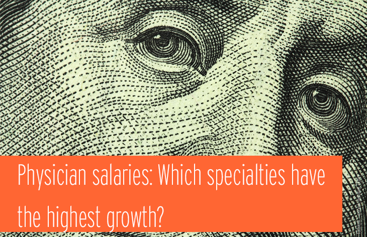 Physician salaries: Which specialties have the highest growth?