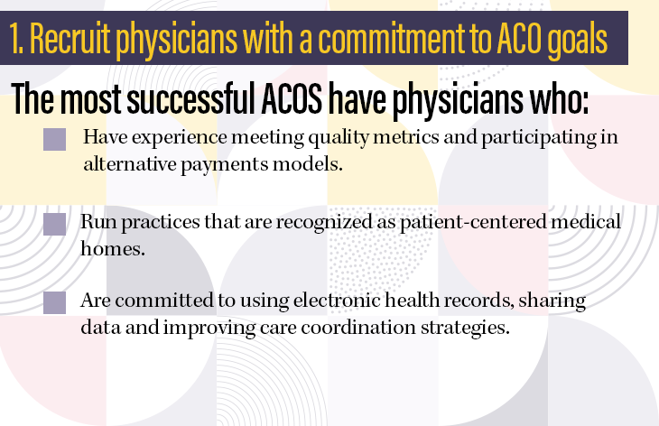 1. Recruit physicians with a commitment to ACO goals