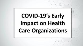 COVID-19's Early Impact on Health Care Organizations