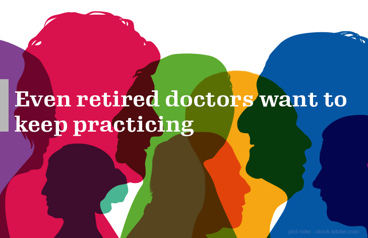 Even retired doctors want to keep practicing