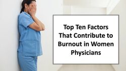 Top Ten Factors That Contribute to Burnout in Women Physicians