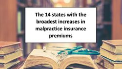 The 14 states with the broadest increases in malpractice insurance premiums