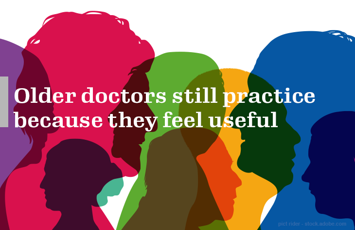 Older doctors still practice because they feel useful