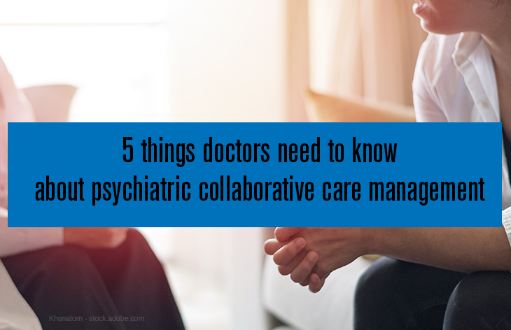5 things doctors need to know about psychiatric collaborative care management