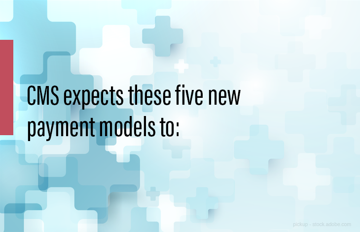 CMS expects these five models to: