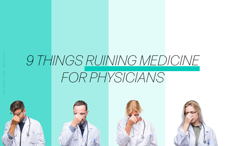 9 things ruining medicine for physicians