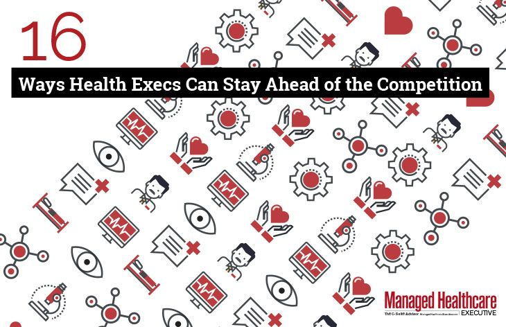 16 Ways Health Execs Can Stay Ahead of the Competition