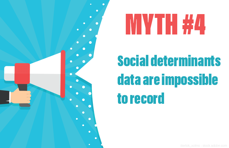 Myth #4: Social determinants data are impossible to record