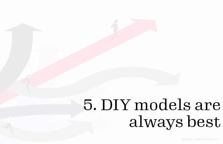 5. DIY models are always best
