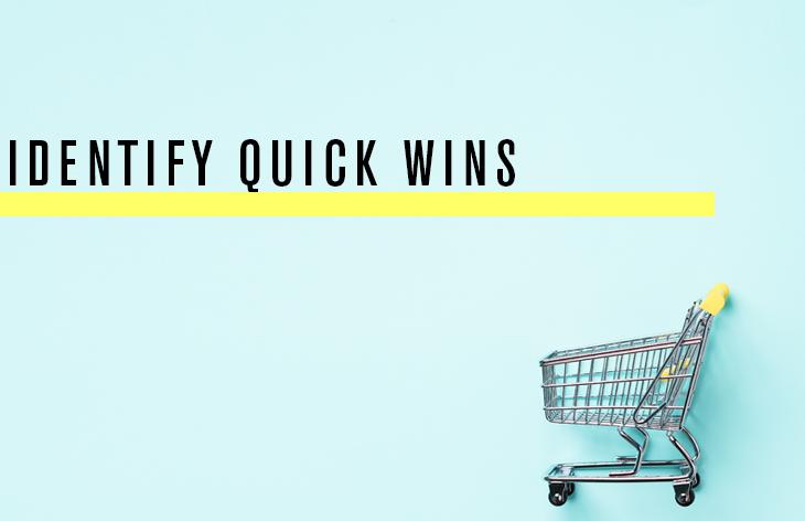Identify quick wins