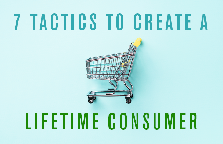 7 ways to create a lifetime consumer
