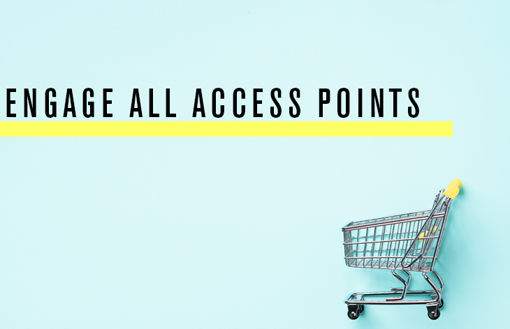 Engage across all access points