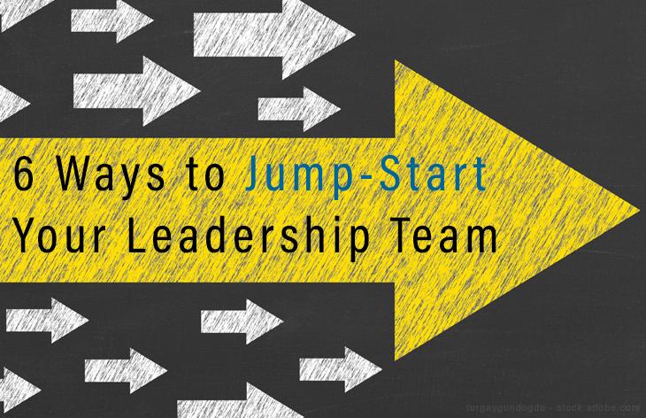 6 ways to jump-start a leadership team