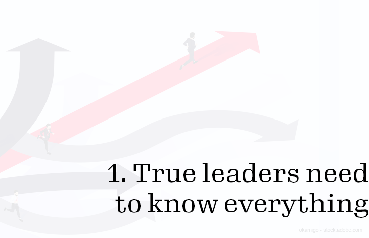 1. True leaders need to know everything